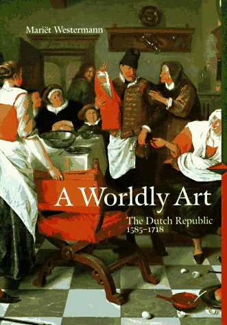 Worldly Art : The Dutch Republic, 1585-1718  1996 edition cover