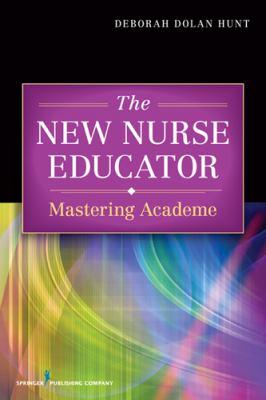 The New Nurse Educator: Mastering Academe  2012 edition cover