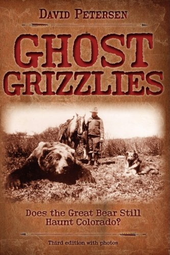Ghost Grizzlies Does the Great Bear Still Haunt Colorado? 3rd 2009 edition cover