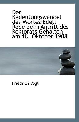 Bedeutungswandel des Wortes Edel : Rede beim Antritt des Rektorats Gehalten am 18. Oktober 1908 N/A 9781113375414 Front Cover