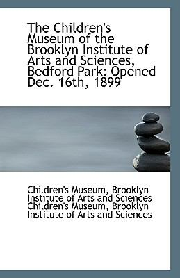 Children's Museum of the Brooklyn Institute of Arts and Sciences, Bedford Park : Opened Dec. 16th N/A 9781113502414 Front Cover