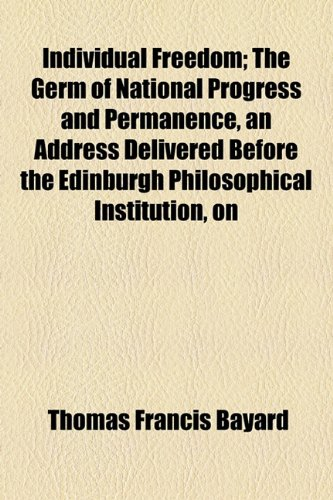 Individual Freedom; the Germ of National Progress and Permanence, an Address Delivered Before the Edinburgh Philosophical Institution, On  2010 edition cover