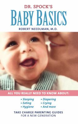Dr. Spock's Baby Basics Take Charge Parenting Guides  2009 9781439169414 Front Cover