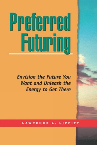 Preferred Futuring Envision the Future You Want and Unleash the Energy to Get There  1998 9781576750414 Front Cover