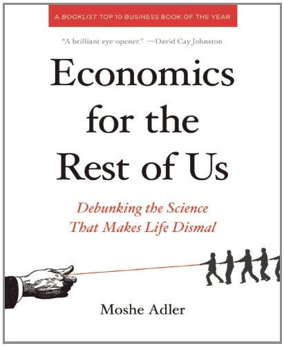 Economics for the Rest of Us Debunking the Science That Makes Life Dismal  2011 edition cover