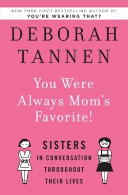 You Were Always Mom's Favorite: Sisters in Conversation Throughout Their Lives  2009 edition cover