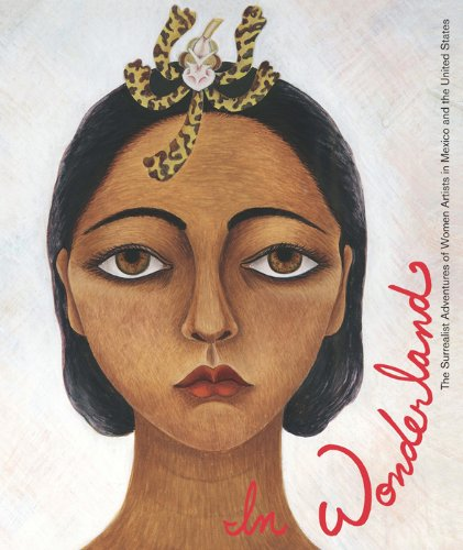 In Wonderland The Surrealist Adventures of Women Artists in Mexico and the United States  2012 edition cover