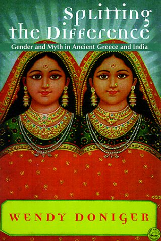 Splitting the Difference Gender and Myth in Ancient Greece and India  1999 9780226156415 Front Cover