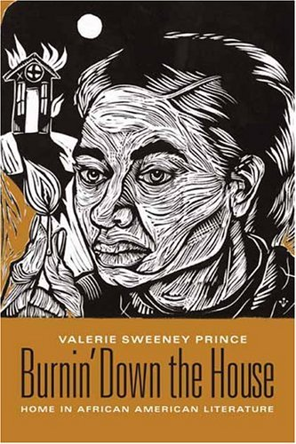 Burnin' down the House Home in African American Literature  2004 9780231134415 Front Cover