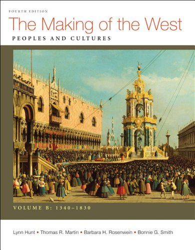 Making of the West, Volume B: 1340-1830 Peoples and Cultures 4th 2012 edition cover