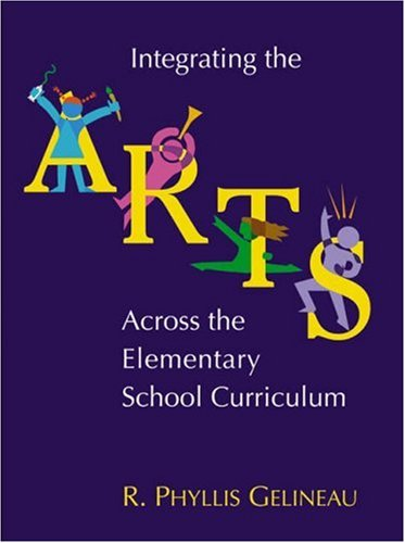 Integrating the Arts Across the Elementary School Curriculum   2004 edition cover