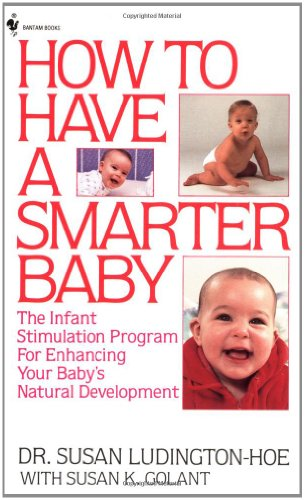 How to Have a Smarter Baby The Infant Stimulation Program for Enhancing Your Baby's Natural Development N/A 9780553265415 Front Cover