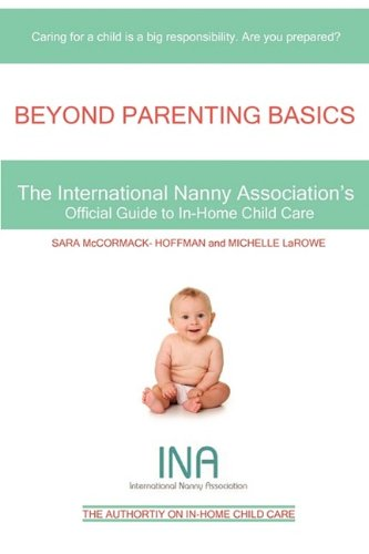 Beyond Parenting Basics The International Nanny Association's Official Guide to In-Home Child Care 2nd 2010 edition cover