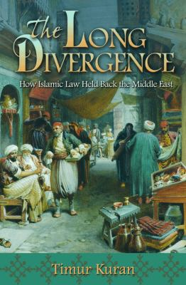 Long Divergence How Islamic Law Held Back the Middle East  2013 edition cover