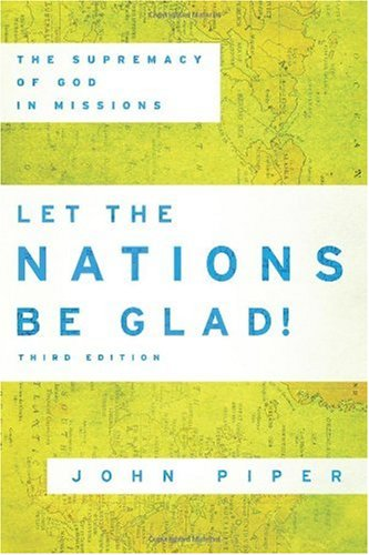 Let the Nations Be Glad! The Supremacy of God in Missions 3rd 2010 edition cover