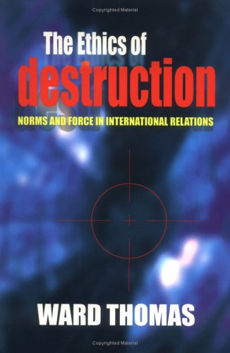 Ethics of Destruction Norms and Force in International Relations  2001 edition cover