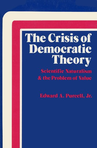 Crisis of Democratic Theory Scientific Naturalism and the Problem of Value Reprint edition cover