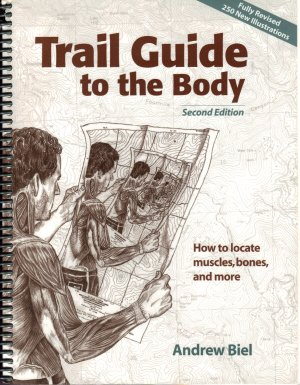 Trail Guide to the Body How to Locate Muscles, Bones and More! 2nd 2001 (Revised) edition cover