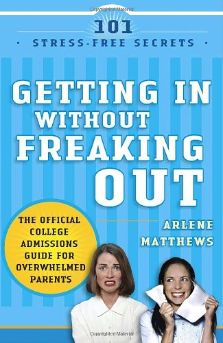 Getting in Without Freaking Out The Official College Admissions Guide for Overwhelmed Parents  2005 9781400098415 Front Cover