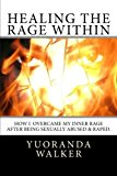 Healing the Rage Within How I Overcame My Inner Rage after Being Sexually Abused and Raped N/A 9781494202415 Front Cover
