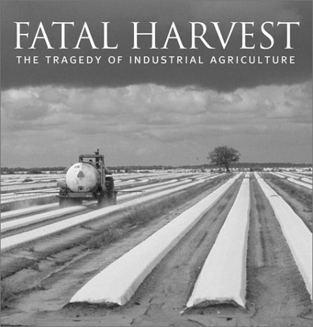 Fatal Harvest The Tragedy of Industrial Agriculture 2nd 2002 9781559639415 Front Cover