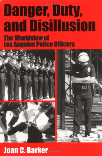 Danger, Duty and Disillusion The Worldview of Los Angeles Police Officers N/A edition cover