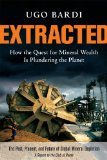Extracted How the Quest for Mineral Wealth Is Plundering the Planet  2014 edition cover