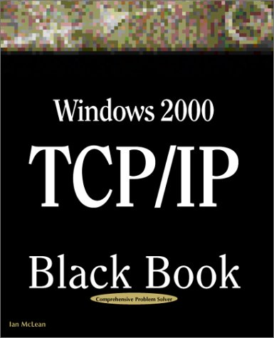 Windows 2000 TCP/IP Black Book An Essential Guide to Enhanced TCP/IP in Microsoft Windows 2000  2000 9781932111415 Front Cover