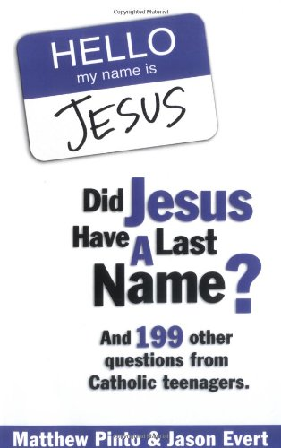 Did Jesus Have a Last Name? And 199 Other Questions from Catholic Teenagers N/A edition cover