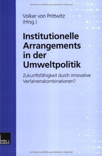 Institutionelle Arrangements in Der Umweltpolitik: Zukunftsfähigkeit Durch Innovative Verfahrenskombinationen?  2000 9783810026415 Front Cover