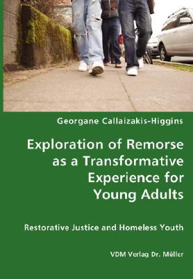 Exploration of Remorse As a Transformative Experience for Young Adults - Restorative Justice and Homeless Youth N/A edition cover