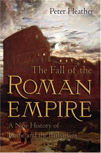 Fall of the Roman Empire A New History of Rome and the Barbarians  2007 edition cover