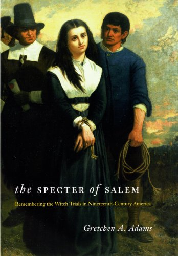 Specter of Salem Remembering the Witch Trials in Nineteenth-Century America 2nd 2008 9780226005416 Front Cover