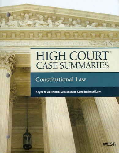 High Court Case Summaries on Constitutional Law, Keyed to Sullivan, 17th  17th 2011 (Revised) 9780314272416 Front Cover
