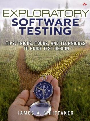 Exploratory Software Testing Tips, Tricks, Tours, and Techniques to Guide Test Design  2010 edition cover