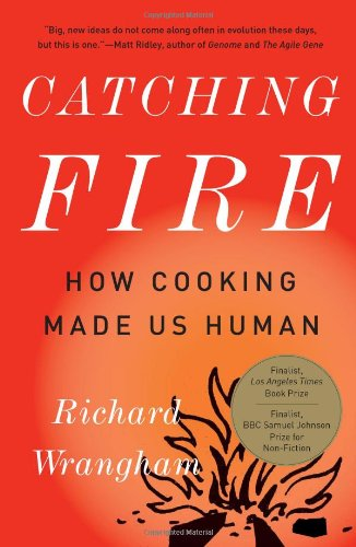 Catching Fire How Cooking Made Us Human N/A edition cover