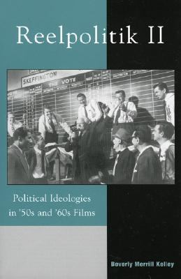 Reelpolitik II Political Idelogies in '50s and '60s Films  2004 9780742530416 Front Cover