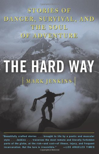 Hard Way Stories of Danger, Survival, and the Soul of Adventure  2003 edition cover