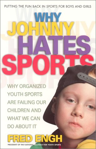 Why Johnny Hates Sports Why Organized Youth Sports Are Failing Our Children and What We Can Do about It  2002 edition cover