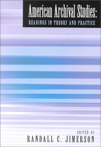 American Archival Studies : Readings in Theory and Practice 1st 2000 9780931828416 Front Cover