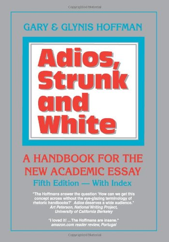 Adios, Strunk and White, 5th Edition A Handbook for the New Academic Essay 5th 2011 edition cover