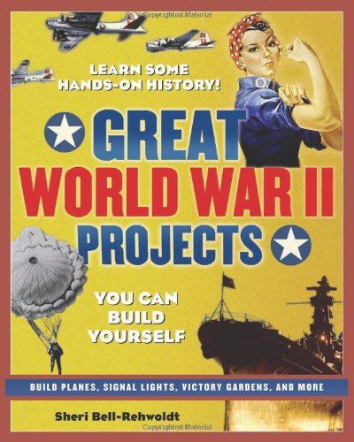Great World War II Projects You Can Build Yourself N/A 9780977129416 Front Cover