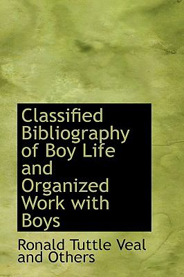 Classified Bibliography of Boy Life and Organized Work with Boys  N/A edition cover