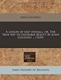 lesson of self-deniall, or, the true way to desirable beauty by John Collings ... (1650)  N/A edition cover