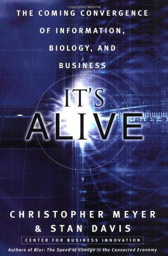 It's Alive! : The Coming Convergence of Information, Biology, and Business 1st 2003 9781400046416 Front Cover