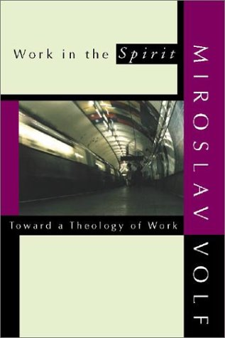 Work in the Spirit Toward a Theology of Work N/A edition cover
