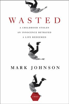 Wasted A Childhood Stolen, an Innocence Betrayed, A Life Redeemed N/A 9781605980416 Front Cover