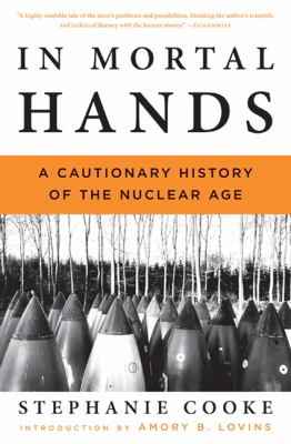 In Mortal Hands A Cautionary History of the Nuclear Age  2010 edition cover