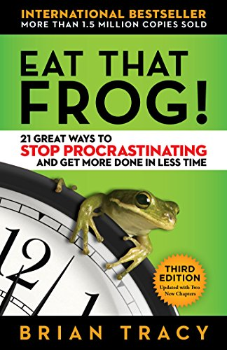 Eat That Frog! 21 Great Ways to Stop Procrastinating and Get More Done in Less Time 3rd 2017 9781626569416 Front Cover