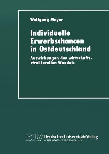 Individuelle Erwerbschancen in Ostdeutschland: Auswirkungen Des Wirtschaftsstrukturellen Wandels  1997 9783824442416 Front Cover